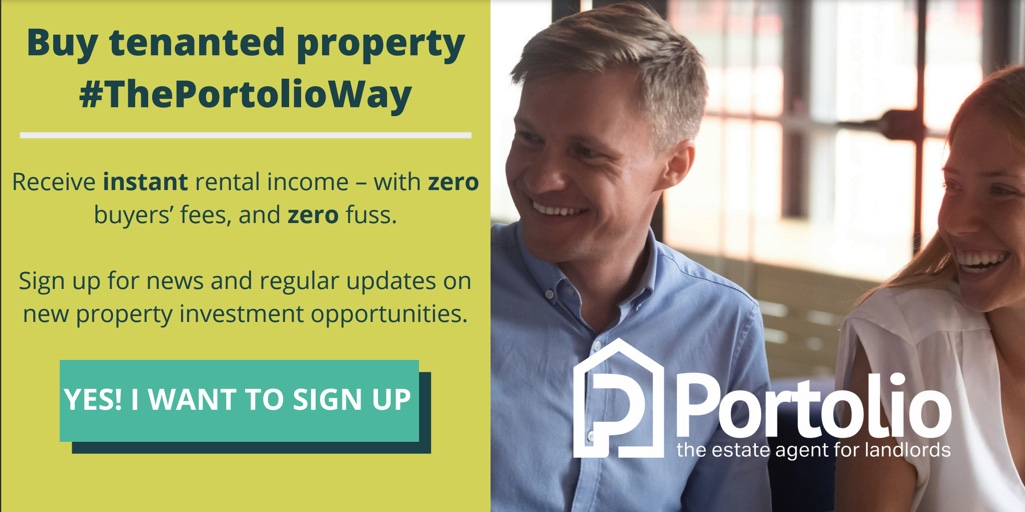 Buy tenanted property The Portolio Way. Receive instant rental income, with zero buyers' fees, and zero fuss.