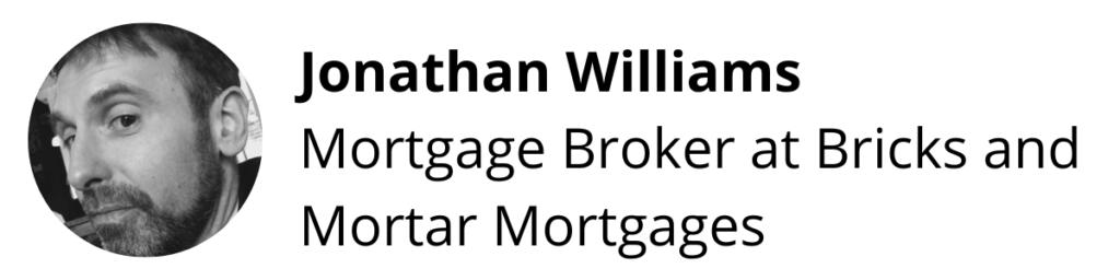 Jonathan Williams, Mortgage Broker at Bricks and Mortar Mortgages